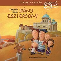 UTAZIK A CSALÁD - IRÁNY ESZTERGOM! -