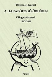 A HARAPÓFOGÓ ÖBLÉBEN - VÁLOGATOTT VERSEK 1967-2018