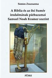 A BIBLIA ÉS AZ ÕSI SUMÉR IRODALMÁNAK PÁRHUZAMAI SAMUEL NOAH KRAMER SZERINT
