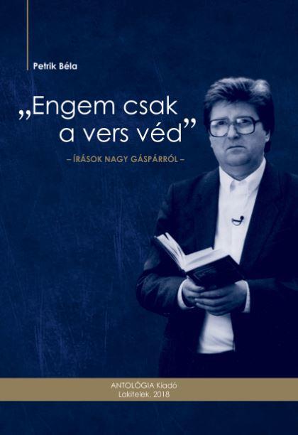 ENGEM CSAK A VERS VÉD - ÍRÁSOK NAGY GÁSPÁRRÓL - ÜKH 2018