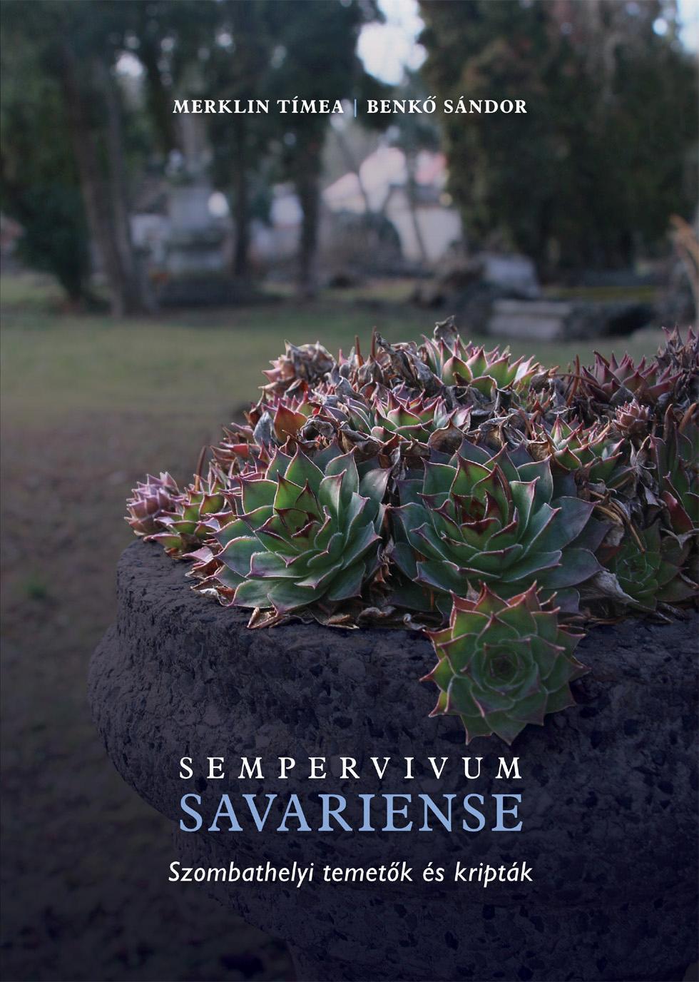 SEMPERVIVUM SAVARIENSE - SZOMBATHELYI TEMETÕK ÉS KRIPTÁK