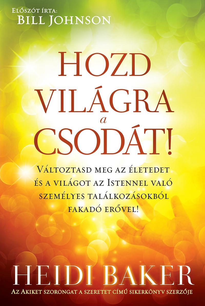 HOZD VILÁGRA A CSODÁT!