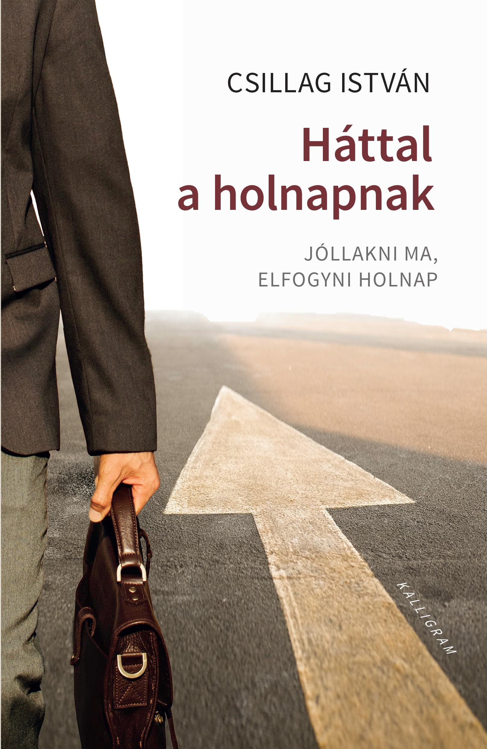 HÁTTAL A HOLNAPNAK - JÓLLAKNI MA, ELFOGYNI HOLNAP