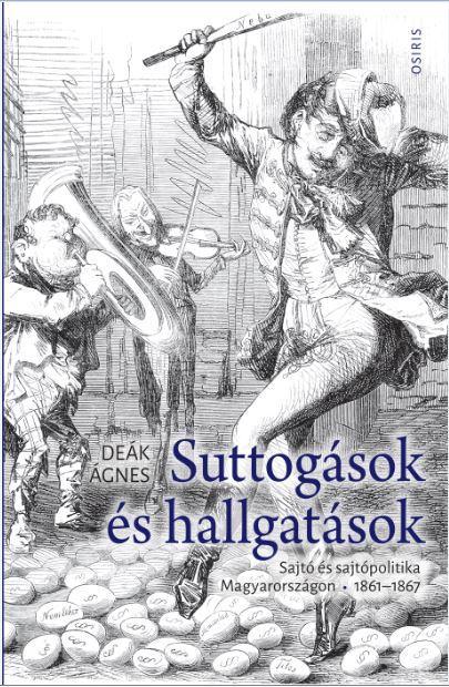 SUTTOGÁSOK ÉS HALLGATÁSOK - SAJTÓ ÉS SAJTÓPOLITIKA MAGYARORSZÁGON 1861-1867
