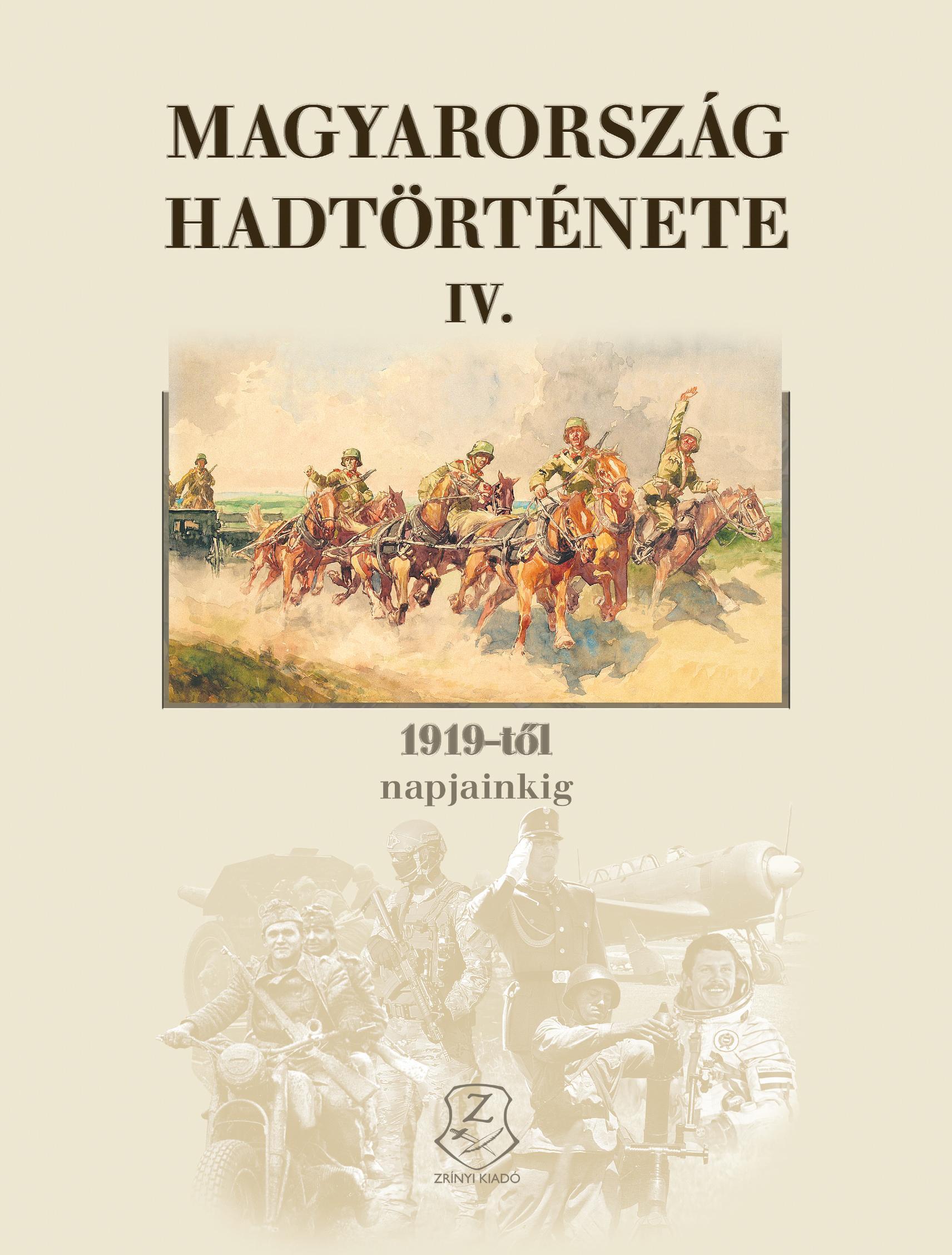 MAGYARORSZÁG HADTÖRTÉNETE IV. - 1919-TÕL NAPJAINKIG