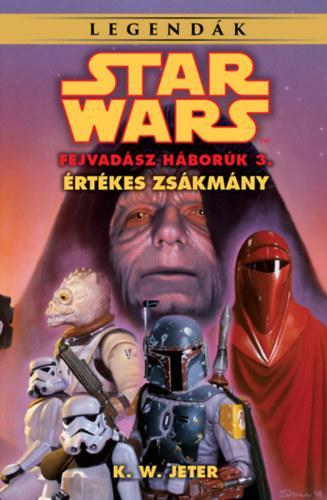 STAR WARS LEGENDÁK - ÉRTÉKES ZSÁKMÁNY (A FEJVADÁSZ HÁBORÚK 3.)