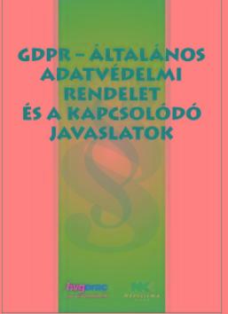 GDPR - ÁLTALÁNOS ADATVÉDELMI RENDELET ÉS A KAPCSOLÓDÓ JAVASLATOK A/4