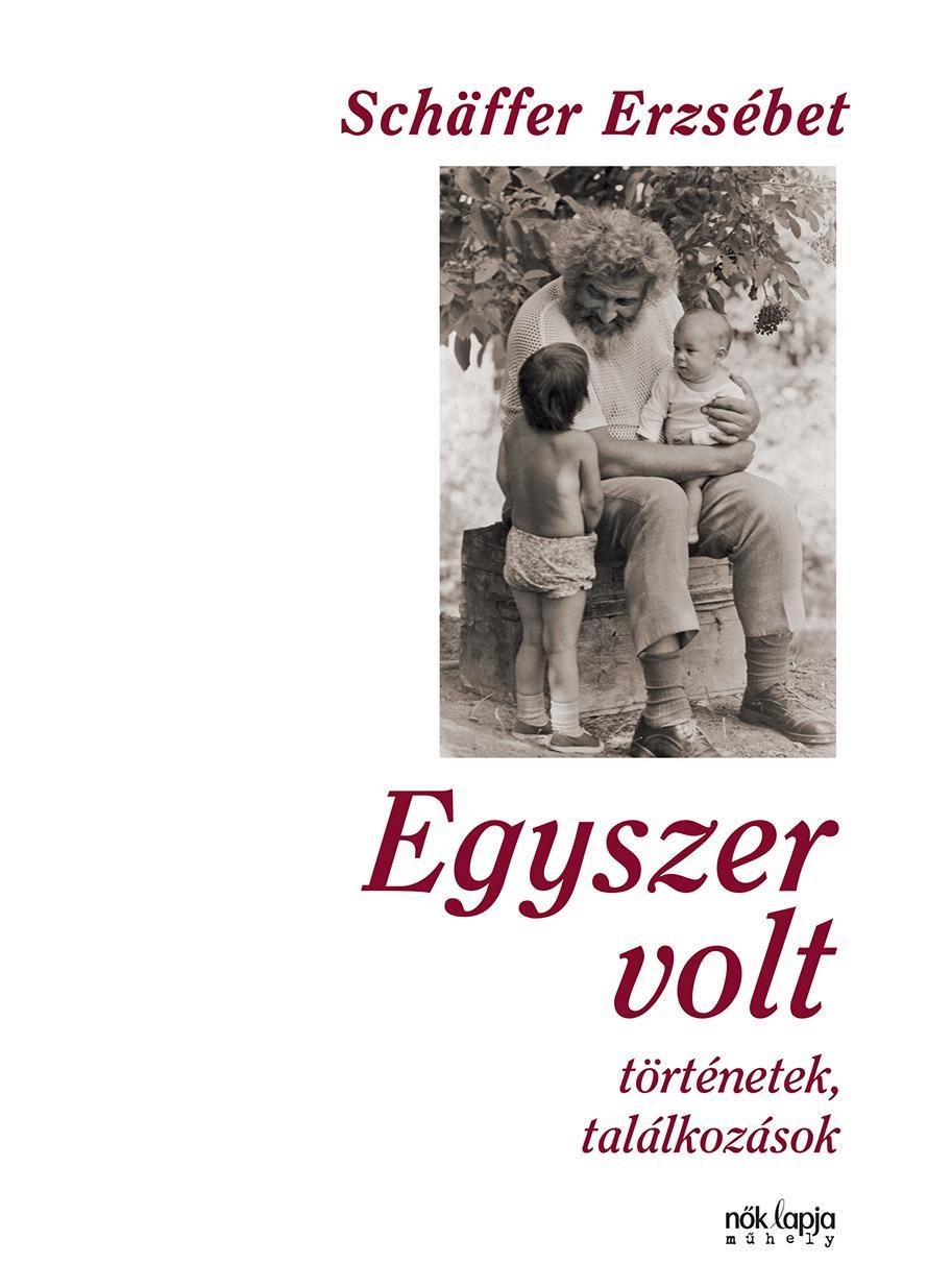 EGYSZER VOLT - TÖRTÉNETEK, TALÁLKOZÁSOK (2018)
