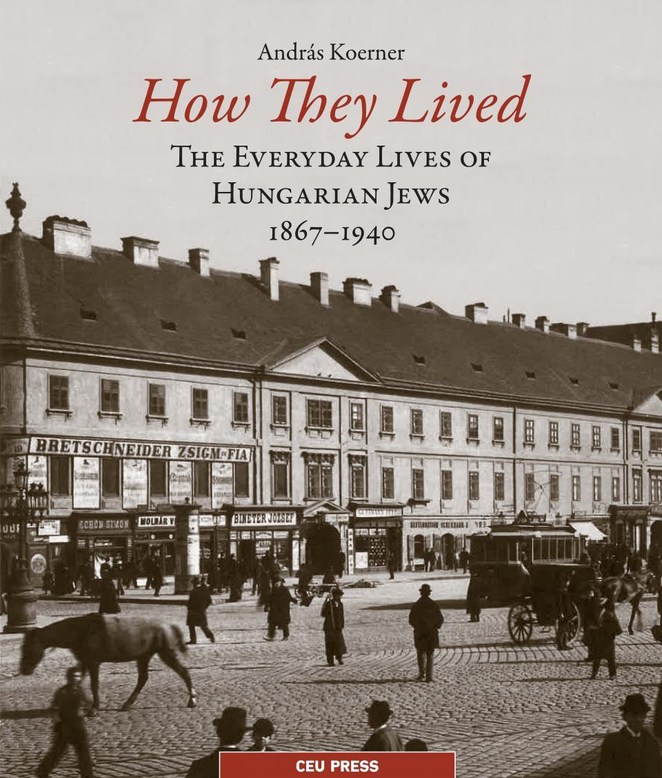 HOW THEY LIVED - THE EVERYDAY LIVES OF HUNGARIAN JEWS, 1867-1940