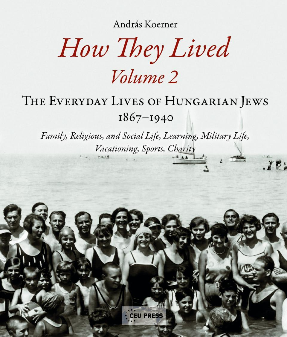HOW THEY LIVED - THE EVERYDAY LIVES OF HUNGARIAN JEWS, 1867-1940 ( VOLUME 2)
