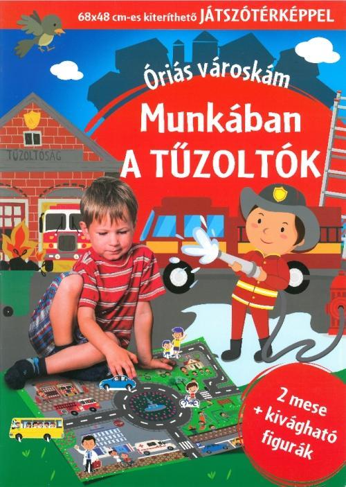 MUNKÁBAN A TÛZOLTÓK - ÓRIÁS VÁROSKÁM