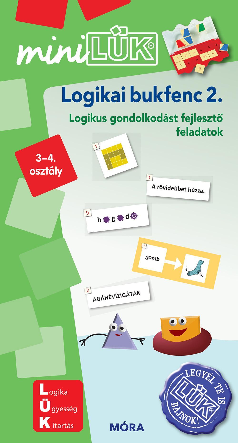LOGIKAI BUKFENC 2. - MATEMATIKAI GONDOLKODÁST FEJLESZTÕ F. 3-4. O. - MINILÜK