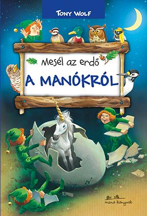 MESÉL AZ ERDÕ - A MANÓKRÓL