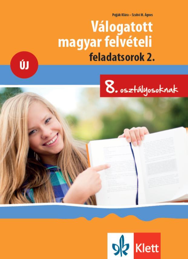 VÁLOGATOTT MAGYAR FELVÉTELI FELADATSOROK 2. ÚJ - 8. OSZTÁLYOSOKNAK