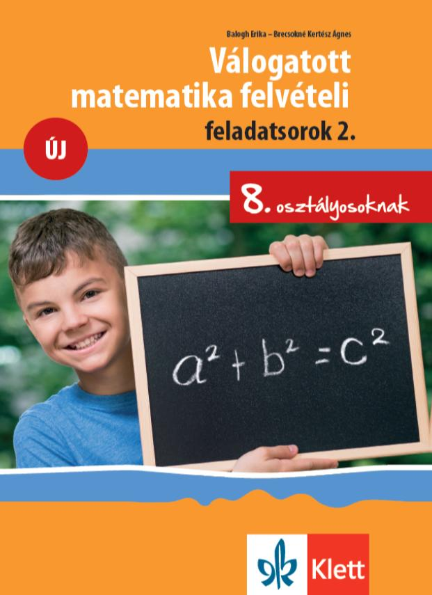 VÁLOGATOTT MATEMATIKA FELVÉTELI FELADATSOROK 2. ÚJ - 8. OSZTÁLYOSOKNAK
