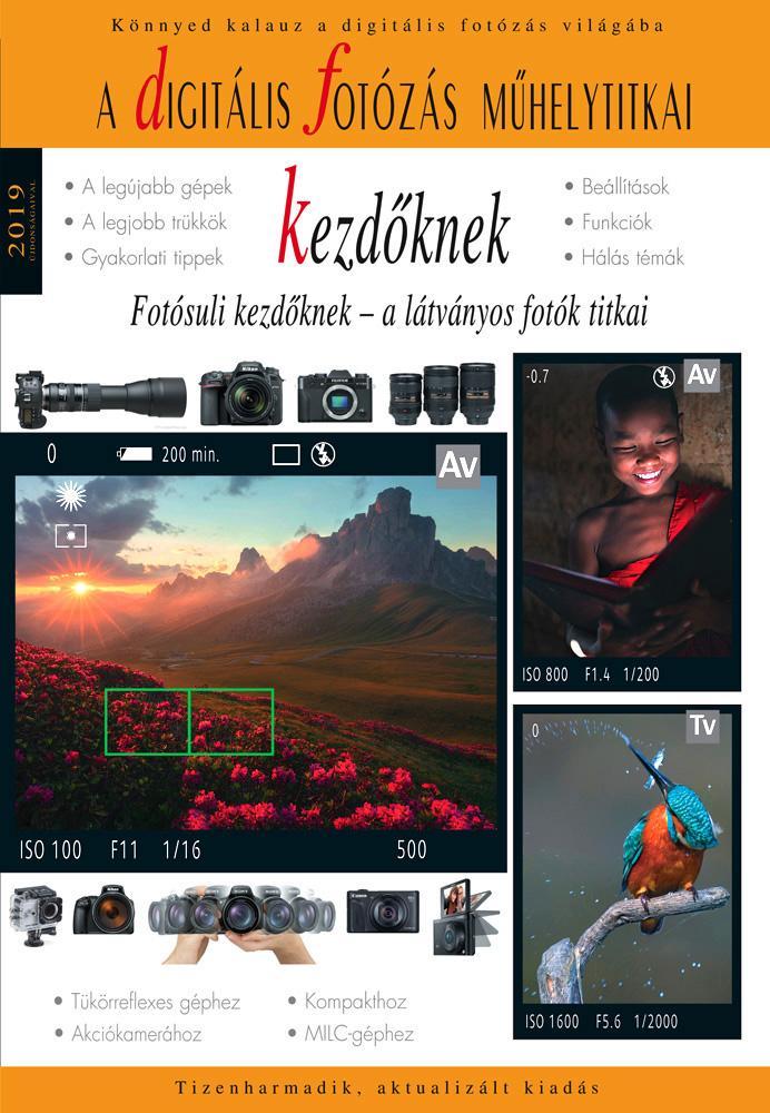 DIGITÁLIS FOTÓZÁS MÛHELYTITKAI KEZDÕKNEK - 2019