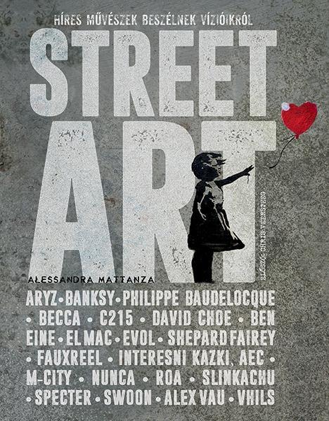 STREET ART - HÍRES MÛVÉSZEK BESZÉLNEK VÍZIÓIKRÓL