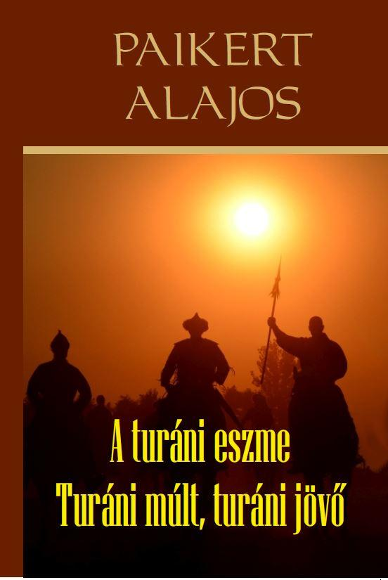 A TURÁNI ESZME - TURÁNI MÚLT, TURÁNI JÖVÕ