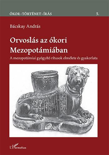 ORVOSLÁS AZ ÓKORI MEZOPOTÁMIÁBAN – A MEZOPOTÁMIAI GYÓGYÍTÓ RÍTUSOK ELMÉLETE ÉS G