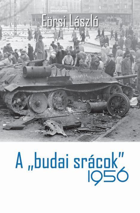 """A """"BUDAI SRÁCOK"""" 1956"""