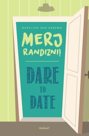 DARE TO DATE – MERJ RANDIZNI!