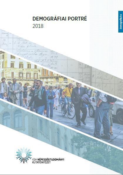 DEMOGRÁFIAI PORTRÉ 2018 - JELENTÉS A MAGYAR NÉPESSÉG HELYZETÉRÕL