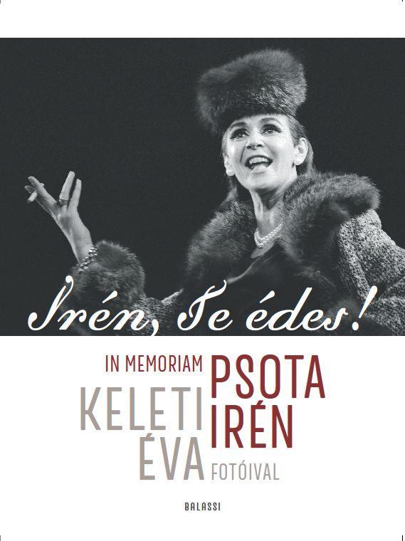 IRÉN, TE ÉDES! - IN MEMORIAM PSOTA IRÉN. KELETI ÉVA FOTÓIVAL