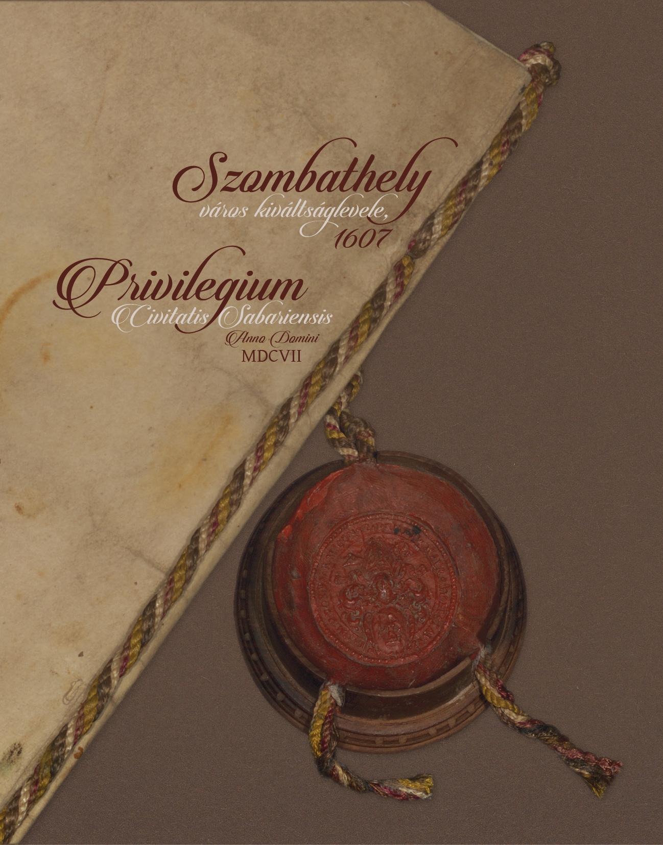 SZOMBATHELY VÁROS KIVÁLTSÁGLEVELE 1607