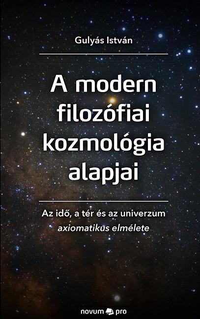 A MODERN FILOZÓFIAI KOZMOLÓGIA ALAPJAI - AZ IDÕ, A TÉR ÉS AZ UNIVERZUM AXIOMATIK