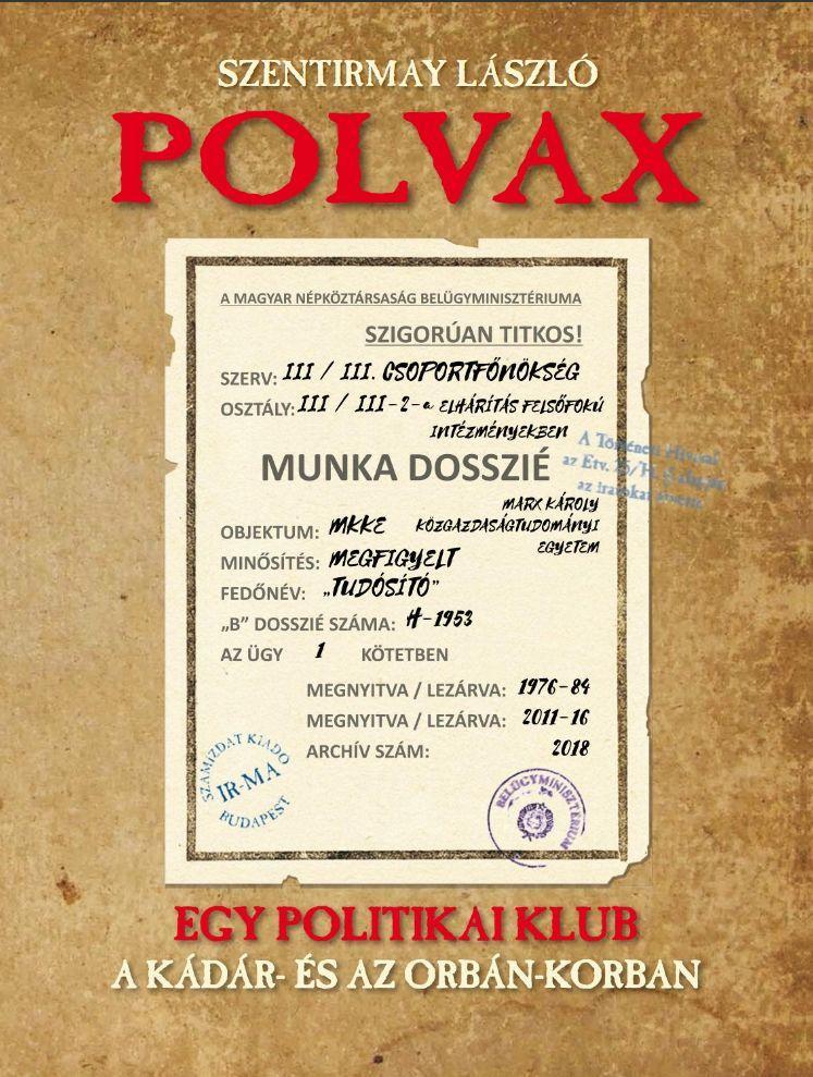 POLVAX - EGY POLITIKAI KLUB A KÁDÁR - ÉS AZ ORBÁN - KORSZAKBAN