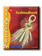 SZALMADÍSZEK - FORTÉLYOK 35. - SZÍNES ÖTLETEK -