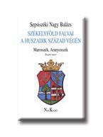 SZÉKELYFÖLD FALVAI A HUSZADIK SZÁZAD VÉGÉN IV. - MAROSSZÉK, ARANYOSSZÉK