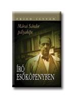 ÍRÓ ESÕKÖPENYBEN - MÁRAI SÁNDOR PÁLYAKÉPE -