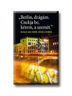 BERLIN DRÁGÁM. CSUKJA BE, KÉREM, A SZEMÉT.