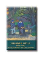 GRUBER BÉLA ÉLETE ÉS MÛVEI - 1936-1963 - HIS LIFE AND ART