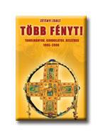 TÖBB FÉNYT - TANULMÁNYOK, GONDOLATOK, BESZÉDEK 1995-2006