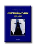 SÁRHIDAI GYULA-SZABÓ MIKLÓS - ATOM-TENGERALATTJÁRÓK 1954-2004.