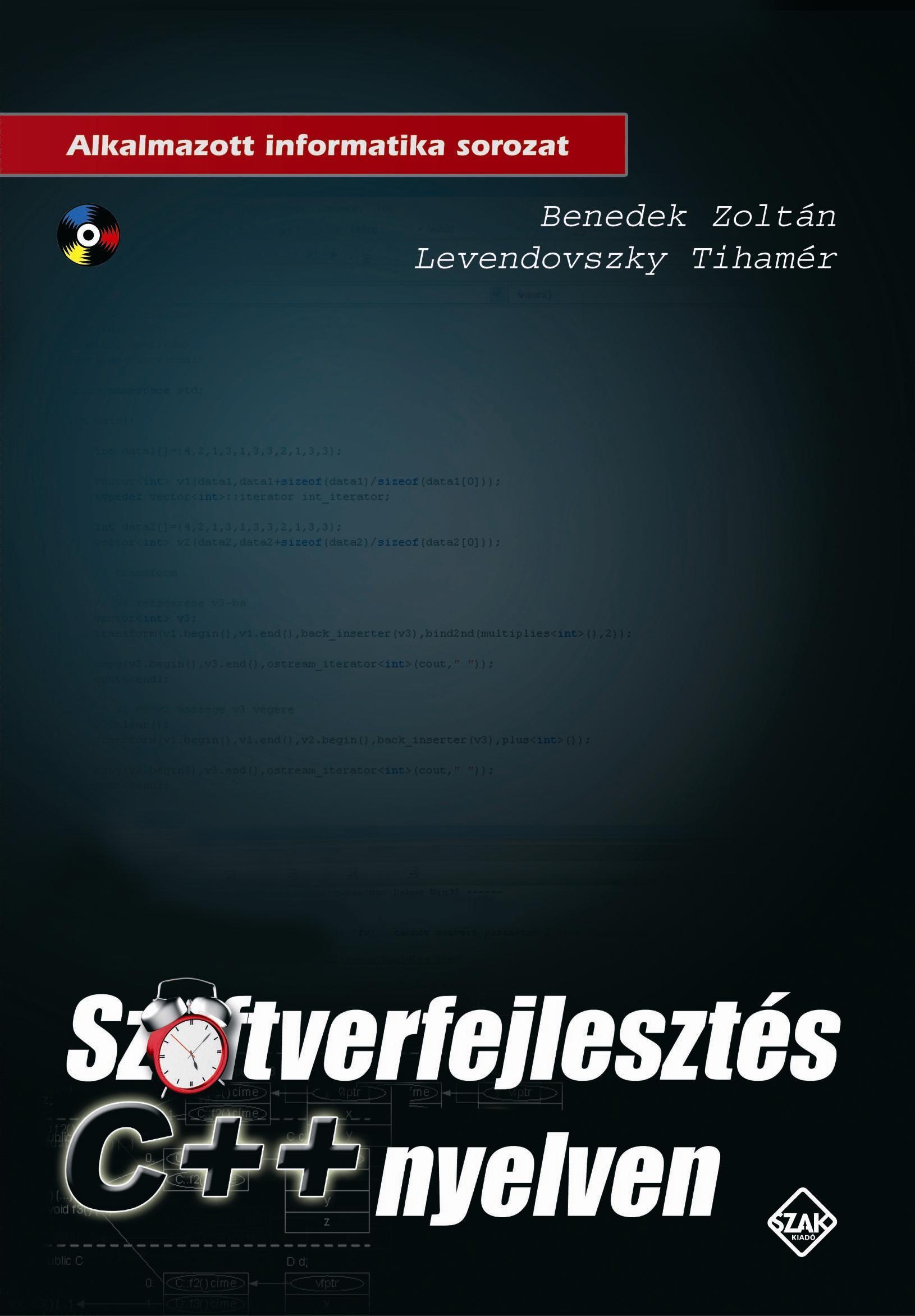 BENEDEK ZOLTÁN - LEVENDOVSZKY TIHAMÉR - SZOFTVERFEJLESZTÉS C ++ NYELVEN - CD-VEL