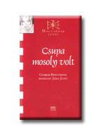 CSUPA MOSOLY VOLT - MAGYARNAK LENNI