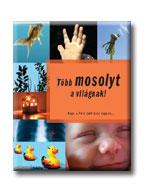 TÖBB MOSOLYT A VILÁGNAK! - HOGY A FÖLD JOBB HELY LEGYEN...