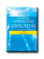 SPIRITUÁLIS GYÓGYITÁS 1. - AZ ALAPOK -