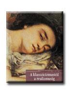 A KLASSZICIZMUSTÓL A REALIZMUSIG - A MÛVÉSZET TÖRTÉNETE 12.-