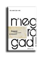 MEGRAGAD! - HOGYAN VIGYÜK SIKERRE GONDOLATAINKAT?