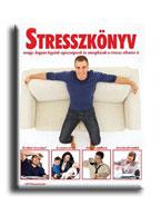 STRESSZKÖNYV AVAGY: HOGYAN LEGYÜNK EGÉSZSÉGESEK ÉS ENERGIKUSAK A STRESSZ ELLENÉR