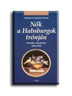 NÕK A HABSBURGOK TRÓNJÁN - KIRÁLYI HÁZAK -